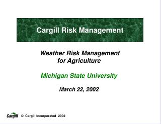 Weather Risk Management  for Agriculture Michigan State University March 22 , 2002