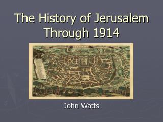 The History of Jerusalem Through 1914