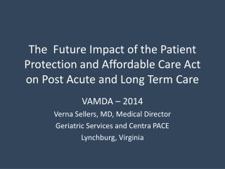 VAMDA – 2014 Verna Sellers, MD, Medical Director Geriatric Services and  Centra  PACE