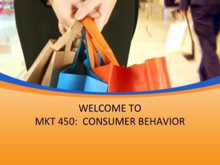 WELCOME TO MKT 450:  CONSUMER BEHAVIOR
