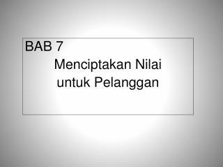BAB 7  Menciptakan Nilai  untuk Pelanggan