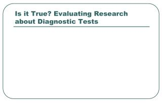 Is it True? Evaluating Research about Diagnostic Tests