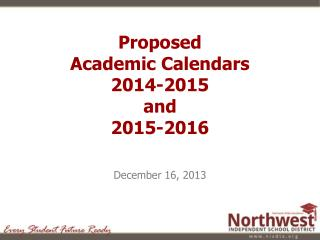 Proposed  Academic Calendars  2014-2015 and 2015-2016