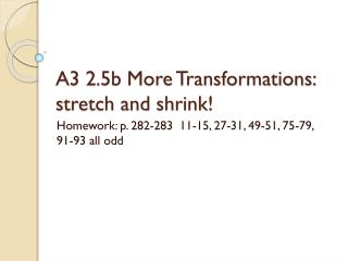 A3 2.5b More Transformations: stretch and shrink!