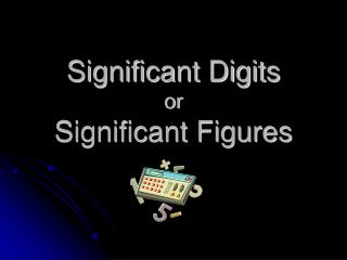 Significant Digits or  Significant Figures