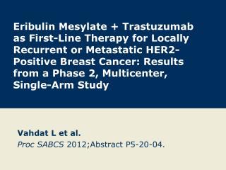 Vahdat  L et  al. Proc  SABCS  2012; Abstract P5 -20-04.