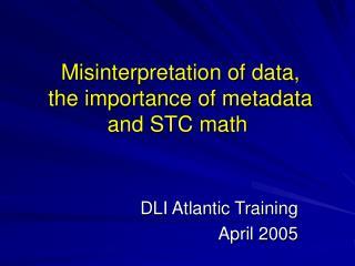 Misinterpretation of data,  the importance of metadata and STC math
