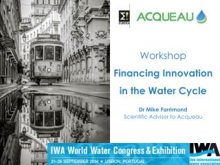 Workshop  Financing  Innovation in the Water  Cycle Dr  Mike Farrimond