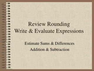 Review Rounding Write & Evaluate Expressions
