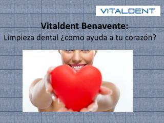 Vitaldent Benavente te habla sobre salud bucodental y corazó
