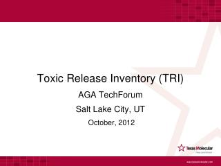 Toxic Release Inventory (TRI) AGA TechForum Salt Lake City, UT  October, 2012