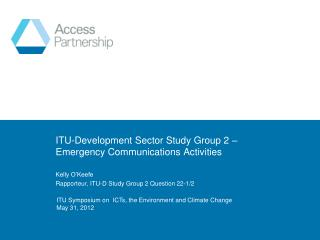 ITU-Development Sector Study Group 2 – Emergency Communications Activities Kelly O'Keefe