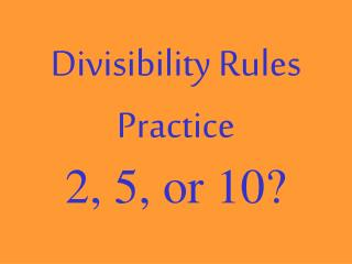 Divisibility Rules Practice 2, 5, or 10?