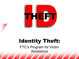 Identity Theft: FTC's Program for Victim Assistance