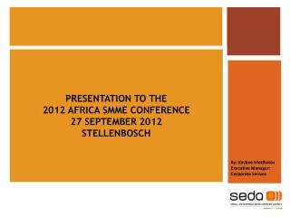 PRESENTATION TO THE 2012 AFRICA SMME CONFERENCE 27 SEPTEMBER 2012 STELLENBOSCH