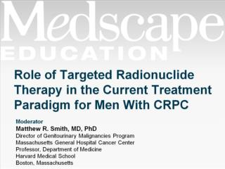 Role of Targeted Radionuclide Therapy in the Current Treatment Paradigm for Men With CRPC