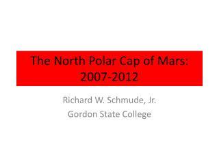 The North Polar Cap of Mars: 2007-2012