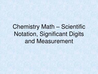 Chemistry Math – Scientific Notation, Significant Digits and  Measurement