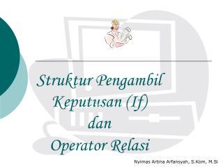 Struktur Pengambil Keputusan (If)  dan  Operator Relasi