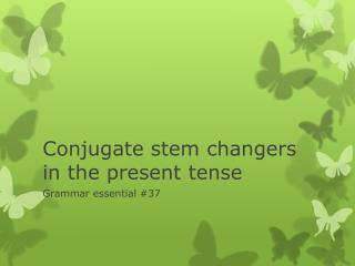 Conjugate stem changers in the present tense
