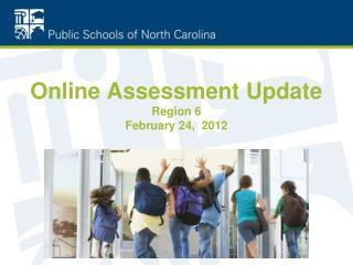 Online Assessment Update Region 6 February 24,  2012