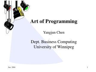 Art of Programming Yangjun Chen Dept. Business Computing University of Winnipeg
