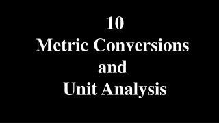 10 Metric Conversions  and  Unit Analysis