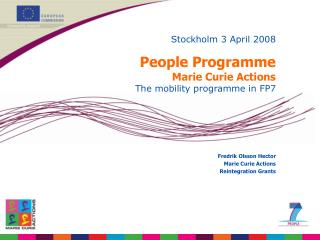 Stockholm 3 April 2008 People Programme   Marie Curie Actions The mobility programme in FP7
