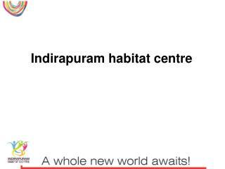 Indirapuram habitat centre