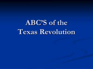 ABC'S of the  Texas Revolution