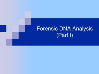 Forensic DNA Analysis  Part I