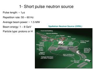 1- Short pulse neutron source