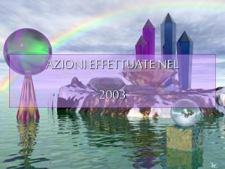 AZIONI EFFETTUATE NEL 2003
