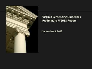 Virginia Sentencing Guidelines Preliminary FY2013 Report September 9, 2013