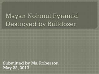 Mayan  Nohmul  Pyramid Destroyed by Bulldozer