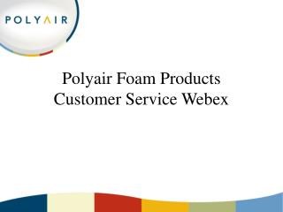 Polyair Foam Products Customer Service Webex