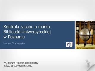 Kontrola zasobu a marka Biblioteki Uniwersyteckiej  w Poznaniu  Hanna Grabowska