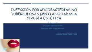 INFECCIÓN POR  MYCOBACTERIAS  NO TUBERCULOSAS ( MNT ) ASOCIADAS A CIRUGÍA  ESTÈTICA