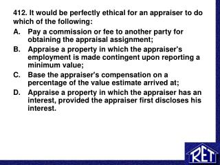 412. It would be perfectly ethical for an appraiser to do which of the following: