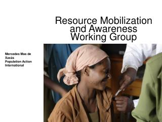 Resource Mobilization  and Awareness  Working Group