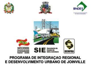 PROGRAMA DE INTEGRAÇAO REGIONAL  E DESENVOLVIMENTO URBANO DE JOINVILLE