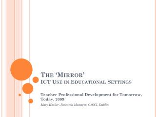 The �Mirror�  ICT Use in Educational Settings