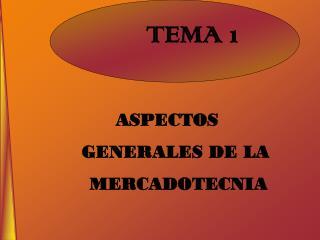 ASPECTOS           GENERALES DE LA      MERCADOTECNIA