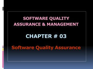 SOFTWARE QUALITY ASSURANCE & MANAGEMENT CHAPTER  #  03 Software  Quality Assurance