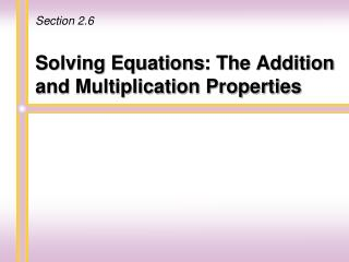 Solving Equations : The Addition and Multiplication Properties