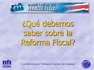 ¿Qué debemos saber sobre la Reforma Fiscal?