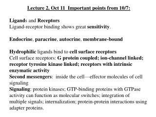 Lecture 2, Oct 11  Important points from 10/7: Ligand s and  Receptors