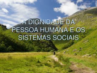 A DIGNIDADE DA PESSOA HUMANA E OS SISTEMAS SOCIAIS