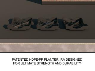 PATENTED HDPE/PP PLANTER (R³) DESIGNED FOR ULTIMATE STRENGTH AND DURABILITY