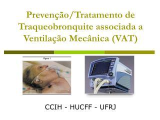 Prevenção/Tratamento de Traqueobronquite associada a Ventilação Mecânica (VAT)